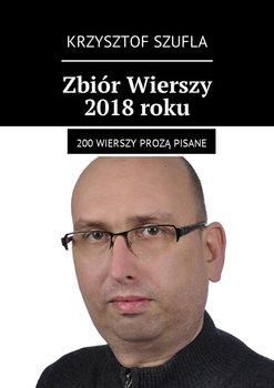 Zbiór Wierszy 2018 roku. 200 wierszy prozą pisane - Szufla Krzysztof