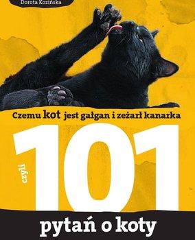 101 pytań o koty, czyli czemu kot jest gałgan i zeżarł kanarka - Kozińska Dorota