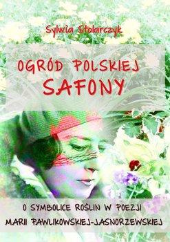 Ogród polskiej Safony. O symbolice roślin w poezji Marii Pawlikowskiej-Jasnorzewskiej - Stolarczyk Sylwia