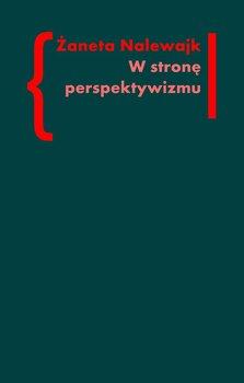 W stronę perspektywizmu - Nalewajk Żaneta