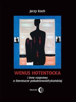 Wenus Hotentocka i inne rozprawy o literaturze południowoafrykańskiej - Koch Jerzy
