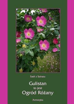 Gulistan, to jest ogród różany - Sadi z Szirazu