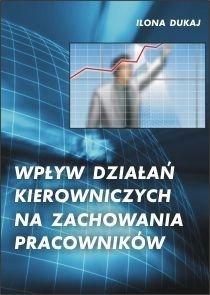 Wpływ działań kierowniczych na zachowania pracowników - Dukaj Ilona