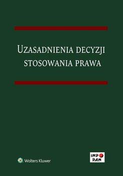 Uzasadnienia decyzji stosowania prawa - Rzucidło-Grochowska Iwona, Grochowski Mateusz