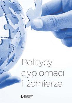 Politycy, dyplomaci i żołnierze - Jeziorny Dariusz, Nowinowski Sławomir M., Żurawski vel Grajewski Radosław Paweł