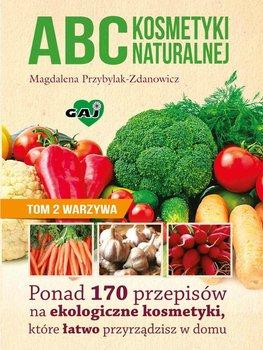 ABC kosmetyki naturalnej. Tom 2. Warzywa - Przybylak-Zdanowicz Magdalena
