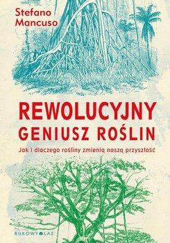 Rewolucyjny geniusz roślin. Jak i dlaczego rośliny zmienią naszą przyszłość - Mancuso Stefano