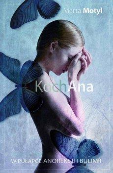 KochAna. W pułapce anoreksji i bulimii - Motyl Marta