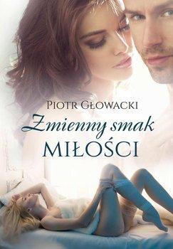Zmienny smak miłości - Głowacki Piotr