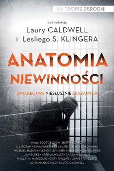 Anatomia niewinności. Świadectwa niesłusznie skazanych - Klinger S. Leslie, Caldwell Laura