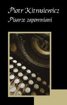 Pisarze zapomniani - Kitrasiewicz Piotr
