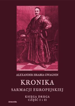 Kronika Sarmacji Europejskiej. Księga Druga. Część 1 i 2 - Gwagnin Alexander