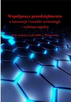 Współpraca przedsiębiorstw a innowacje i transfer technologii. Wybrane aspekty - Świadek Arkadiusz, Wiśniewska Joanna