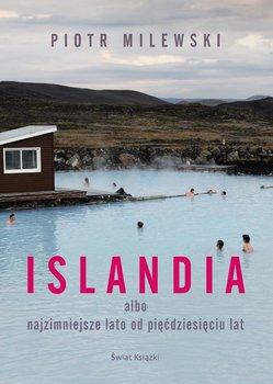 Islandia albo najzimniejsze lato od pięćdziesięciu lat - Milewski Piotr