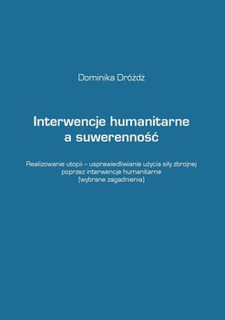 Interwencje humanitarne a suwerenność - Dróżdż Dominika