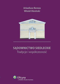 Sądownictwo siedleckie. Tradycje i współczesność - Bereza Arkadiusz, Okniński Witold