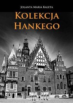 Kolekcja Hankego - Kaleta Jolanta Maria
