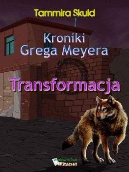 Kroniki Grega Meyera. Tom I. Transformacja - Skuld Tammira