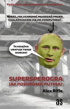 Supersperogra. Jak poskromić Putina? - Rifle Alex