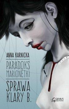 Sprawa Klary B. Paradoks marionetki. Tom 1 - Karnicka Anna