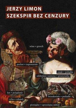 Szekspir bez cenzury. Erotyczny żart na scenie elżbietańskiej - Limon Jerzy