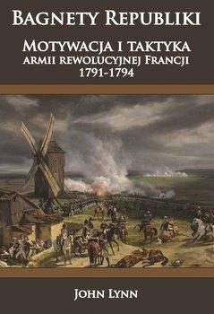 Bagnety Republiki. Motywacja i taktyka armii rewolucyjnej Francji 1791-1794 - John Lynn