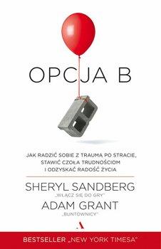 Opcja B. Jak radzić sobie z traumą po stracie, stawić czoła trudnościom i odzyskać radość życia - Grant Adam, Sandberg Sheryl