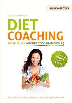 Diet coaching. Poradnik dla wiecznie odchudzających się - Mijakoska Urszula