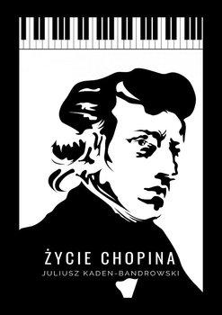 Życie Chopina - Kaden-Bandrowski Juliusz