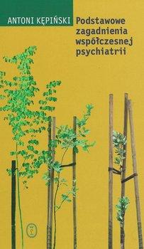 Podstawowe zagadnienia współczesnej psychiatrii - Kępiński Antoni