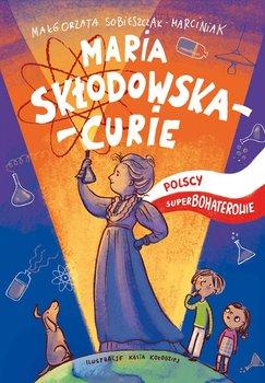 Maria Skłodowska-Curie - Sobieszczak-Marciniak Małgorzata
