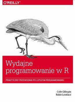 Wydajne programowanie w R - Gillespie Colin, Lovelace Robin