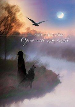 Opowieści zza rzeki - Justyński Artur