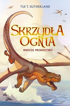 Skrzydła ognia. Tom 1. Smocze proroctwo - Sutherland Tui T.