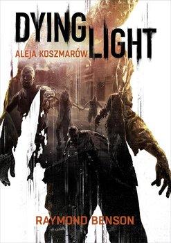 Dying Light. Aleja koszmarów - Benson Raymond