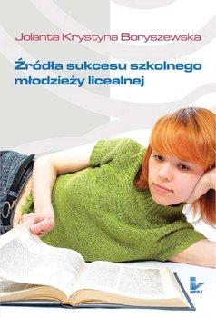 Źródła sukcesu szkolnego młodzieży licealnej - Boryszewska Jolanta