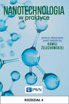 Nanotechnologia w praktyce. Rozdział 4 - Żelechowska Kamila