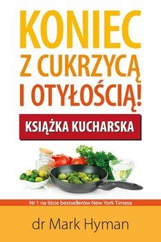 Koniec z cukrzycą i otyłością! Książka kucharska - Hyman Mark