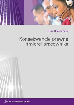Konsekwencje prawne śmierci pracownika - Hofmańska Ewa