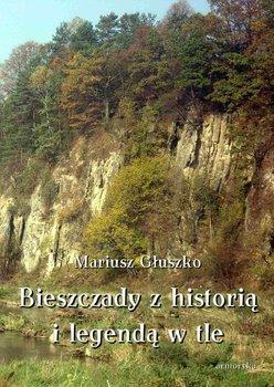 Bieszczady z historią i legendą w tle - Głuszko Mariusz