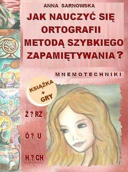 Jak nauczyć się ortografii metodą szybkiego zapamiętywania? + gry ortograficzne - Sarnowska Anna