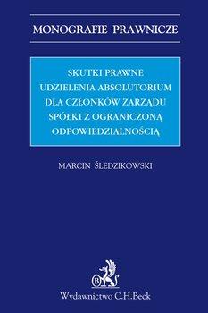 Skutki prawne udzielenia absolutorium dla członków zarządu spółki z ograniczoną odpowiedzialnością - Śledzikowski Marcin