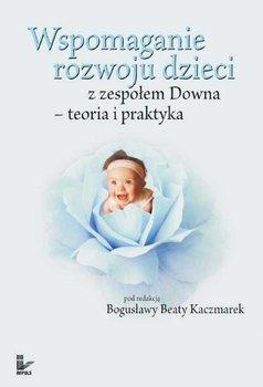 Wspomaganie rozwoju dzieci z zespołem Downa - Kaczmarek Bogusława Beata