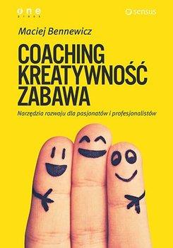 Coaching. Kreatywność. Zabawa - Bennewicz Maciej
