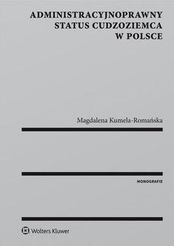 Administracyjnoprawny Status Cudzoziemca w Polsce - Kumela-Romańska Magdalena