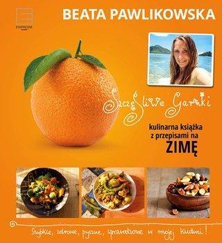 Szczęśliwe garnki. Kulinarna książka z przepisami na zimę - Pawlikowska Beata