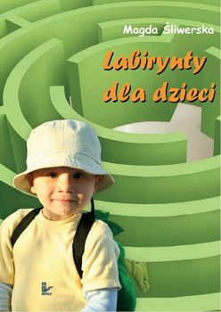 Labirynty dla dzieci - Śliwerska Magda