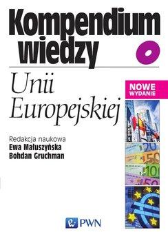 Kompendium wiedzy o Unii Europejskiej - Małuszyńska Ewa, Gruchman Bohdan