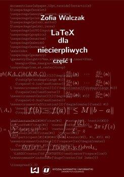 LaTeX dla niecierpliwych. Część pierwsza. Wydanie drugie poprawione i uzupełnione - Walczak Zofia