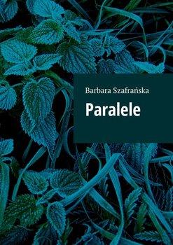 Paralele - Szafrańska Barbara